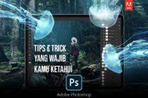 18 TIPS DAN TRIK PHOTOSHOP YANG WAJIB  BANGET KAMU KETAHUI