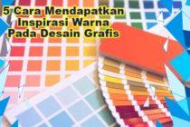 5 Cara Mendapatkan Inspirasi Warna Untuk Desain Grafis