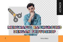 5 Cara Menghapus Background di Photoshop Cocok Untuk Pemula