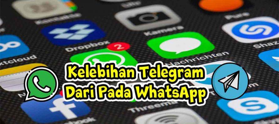 Apakah Kelebihan Telegram dari Pada WhatsApp ??