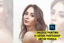 Cara Edit Gambar Smudge Painting di Photoshop