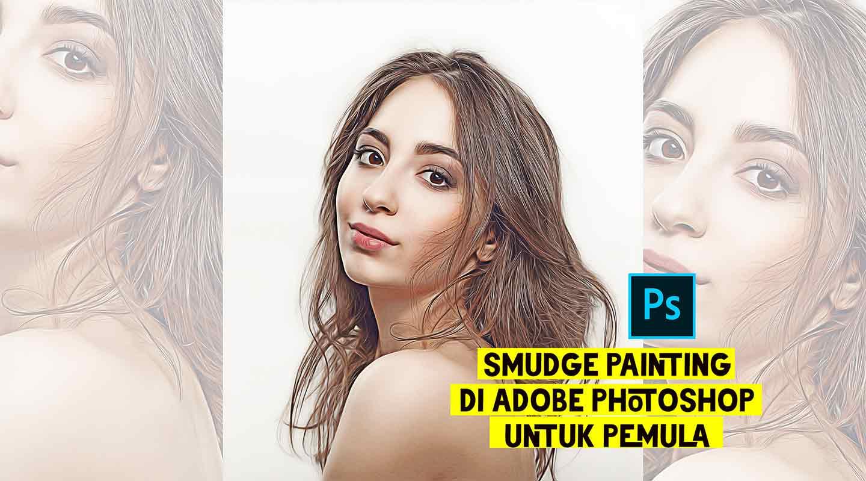 Cara Edit Gambar Smudge Painting di Photoshop Untuk Pemula
