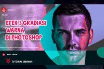 Video Tutorial Efek 3 Gradasi Warna di Photoshop
