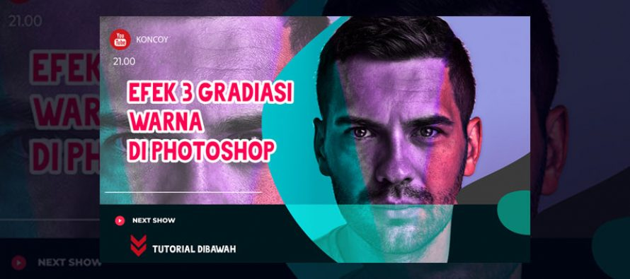 Video Tutorial Efek 3 Gradasi Warna di Photoshop