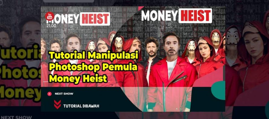 Tutorial Manipulasi Photoshop Pemula Money Heist Disertai File JPG & PSD
